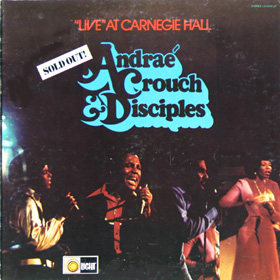 Andrae Crouch & The Disciples - Live At Carnegie Hall